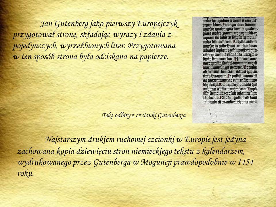 Najstarszym drukiem ruchomej czcionki w Europie jest jedyna zachowana kopia dziewięciu stron niemieckiego tekstu z kalendarzem, wydrukowanego przez Gutenberga w Moguncji prawdopodobnie w 1454 roku.