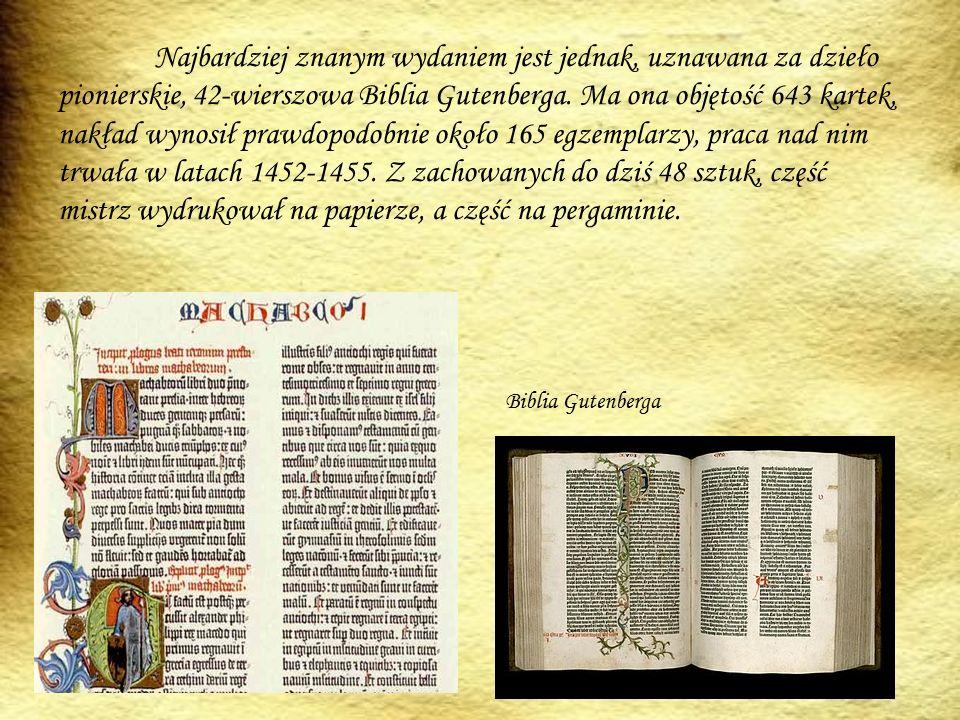 Najbardziej znanym wydaniem jest jednak, uznawana za dzieło pionierskie, 42-wierszowa Biblia Gutenberga.