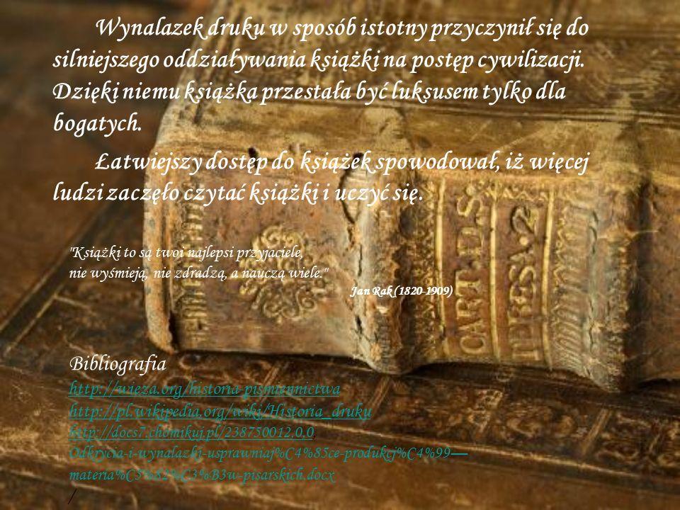 Wynalazek druku w sposób istotny przyczynił się do silniejszego oddziaływania książki na postęp cywilizacji.
