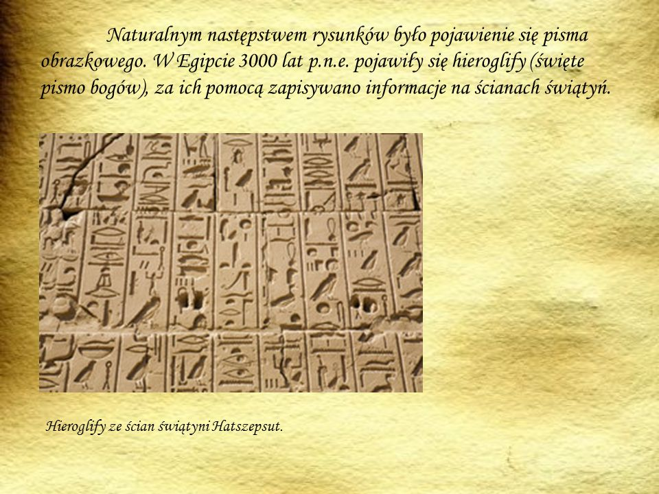 Naturalnym następstwem rysunków było pojawienie się pisma obrazkowego.