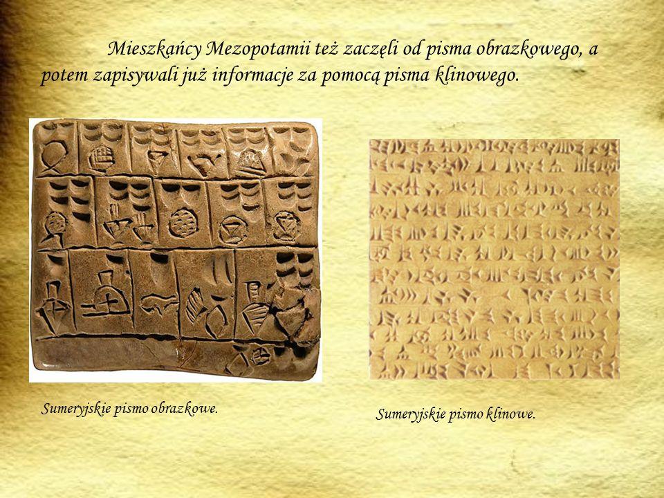 Mieszkańcy Mezopotamii też zaczęli od pisma obrazkowego, a potem zapisywali już informacje za pomocą pisma klinowego.