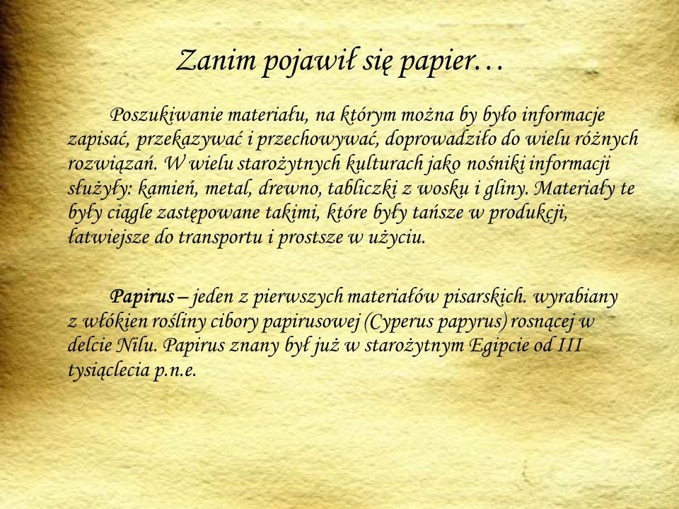 Zanim pojawił się papier… Poszukiwanie materiału, na którym można by było informacje zapisać, przekazywać i przechowywać, doprowadziło do wielu różnych rozwiązań.