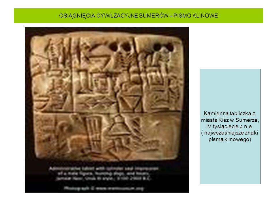 OSIĄGNIĘCIA CYWILZACYJNE SUMERÓW – PISMO KLINOWE Kamienna tabliczka z miasta Kisz w Sumerze, IV tysiąclecie p.n.e. ( najwcześniejsze znaki pisma klino