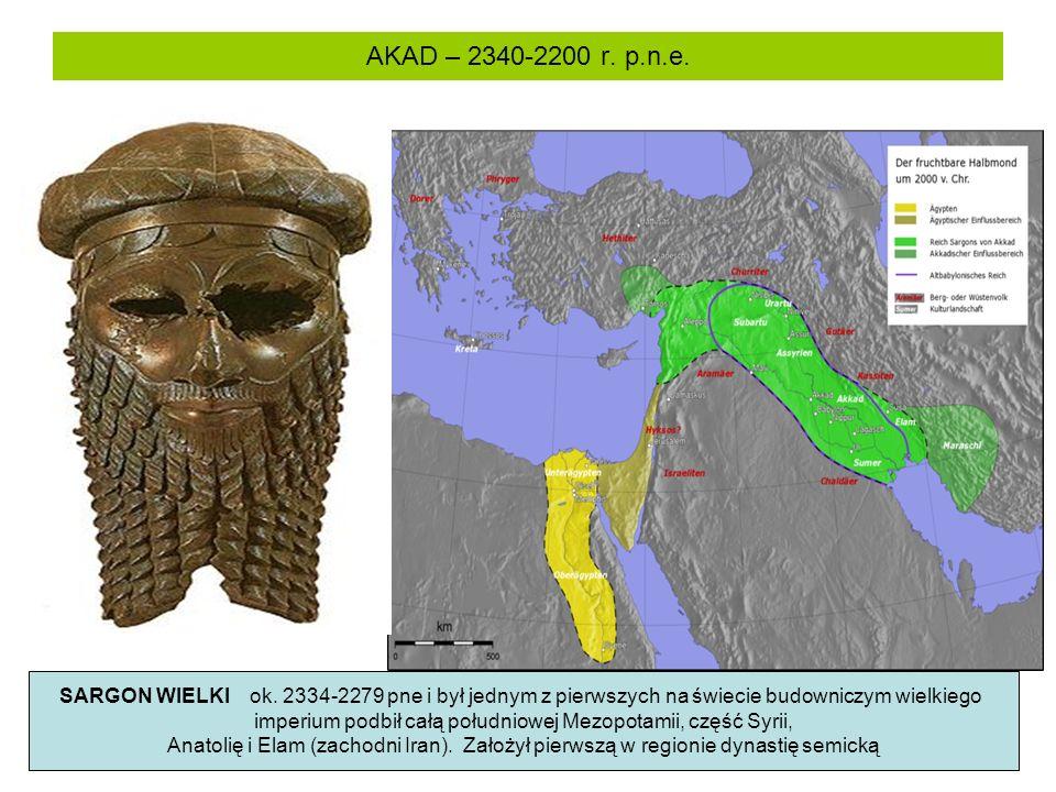 AKAD – 2340-2200 r. p.n.e. SARGON WIELKI ok. 2334-2279 pne i był jednym z pierwszych na świecie budowniczym wielkiego imperium podbił całą południowej