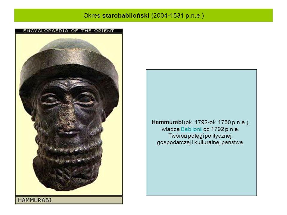 Okres starobabiloński (2004-1531 p.n.e.) Hammurabi (ok. 1792-ok. 1750 p.n.e.), władca Babilonii od 1792 p.n.e.Babilonii Twórca potęgi politycznej, gos
