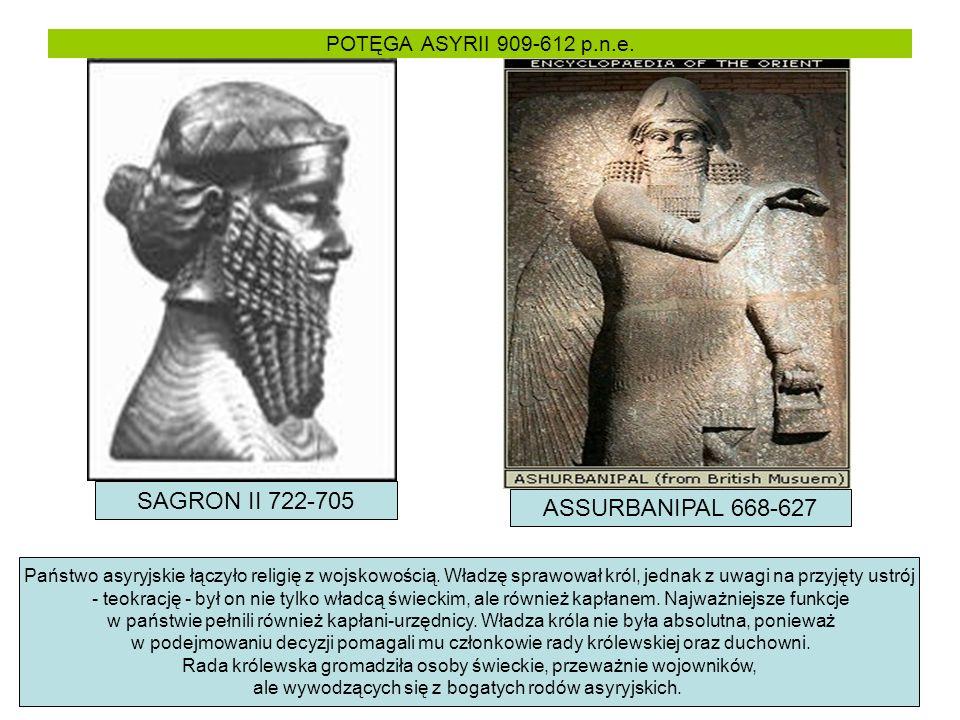 POTĘGA ASYRII 909-612 p.n.e. SAGRON II 722-705 ASSURBANIPAL 668-627 Państwo asyryjskie łączyło religię z wojskowością. Władzę sprawował król, jednak z