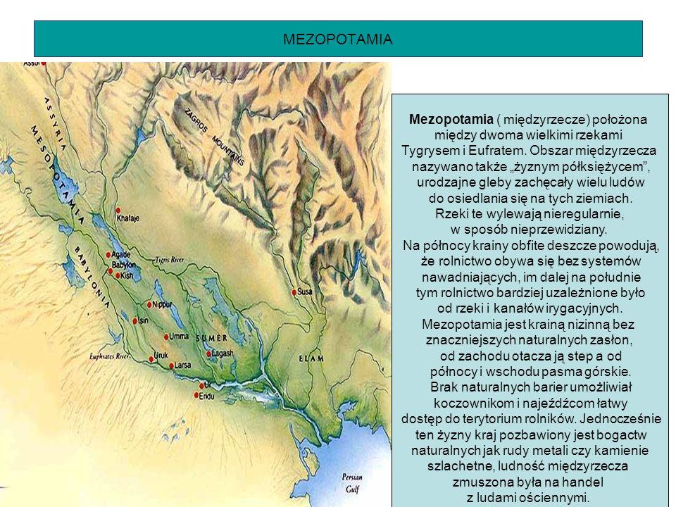 """MEZOPOTAMIA Mezopotamia ( międzyrzecze) położona między dwoma wielkimi rzekami Tygrysem i Eufratem. Obszar międzyrzecza nazywano także """"żyznym półksię"""