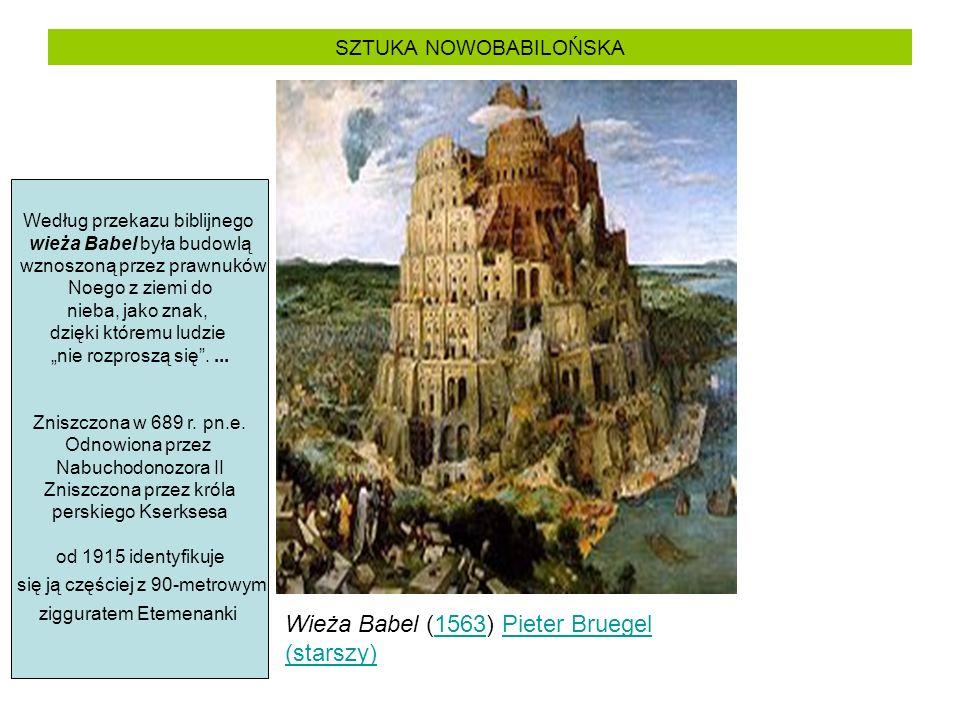 SZTUKA NOWOBABILOŃSKA Wieża Babel (1563) Pieter Bruegel (starszy)1563Pieter Bruegel (starszy) Według przekazu biblijnego wieża Babel była budowlą wzno