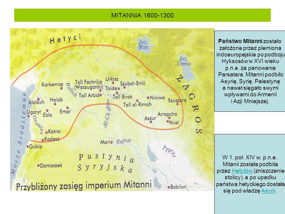 MITANNIA 1600-1300 Państwo Mitanni zostało założone przez plemiona indoeuropejskie po podboju Hyksosów w XVI wieku p.n.e. za panowania Parsatara. Mita