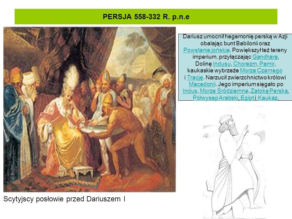 PERSJA 558-332 R. p.n.e Scytyjscy posłowie przed Dariuszem I Dariusz umocnił hegemonię perską w Azji obalając bunt Babilonii oraz Powstanie jońskiePow
