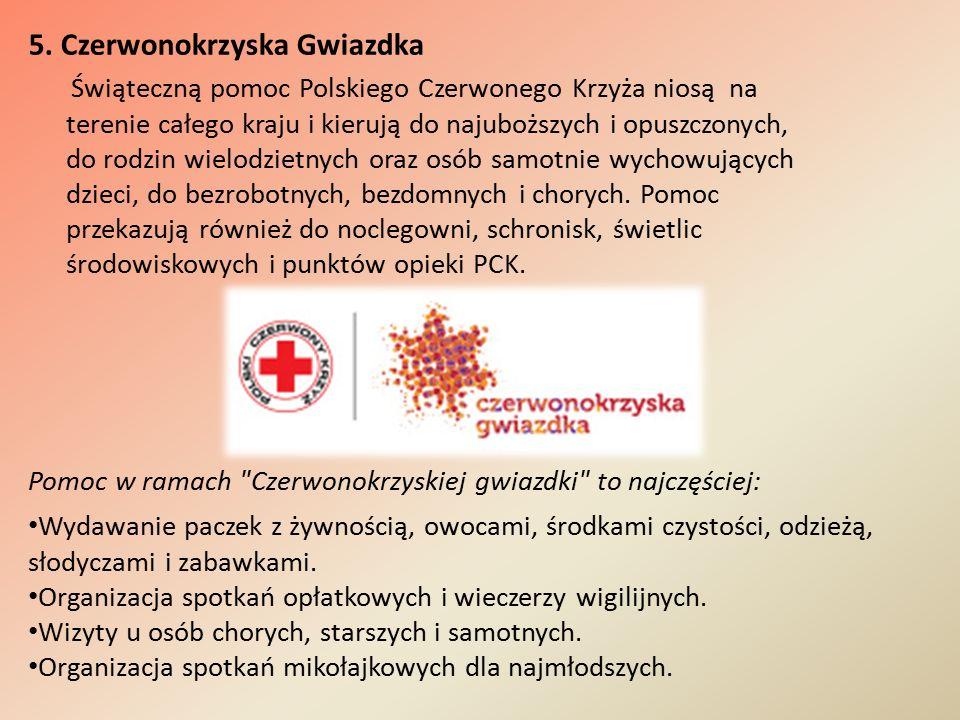 5. Czerwonokrzyska Gwiazdka Świąteczną pomoc Polskiego Czerwonego Krzyża niosą na terenie całego kraju i kierują do najuboższych i opuszczonych, do ro