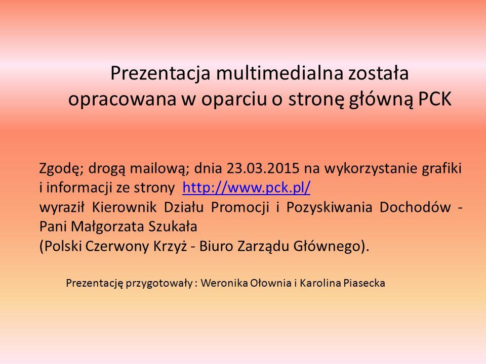 Prezentacja multimedialna została opracowana w oparciu o stronę główną PCK Zgodę; drogą mailową; dnia 23.03.2015 na wykorzystanie grafiki i informacji