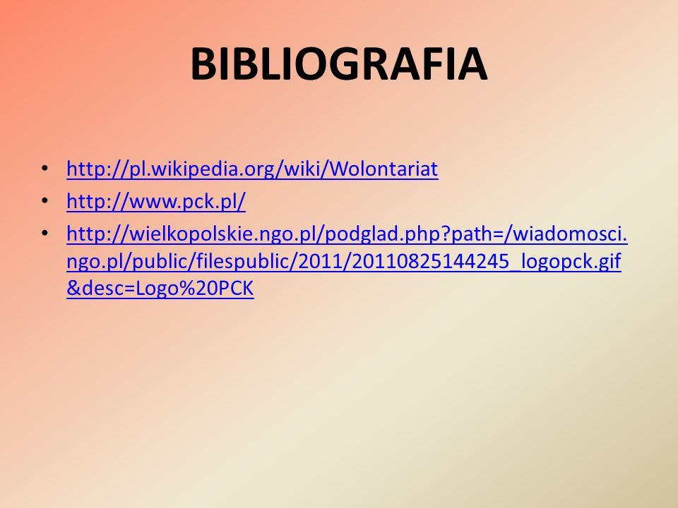 BIBLIOGRAFIA http://pl.wikipedia.org/wiki/Wolontariat http://www.pck.pl/ http://wielkopolskie.ngo.pl/podglad.php?path=/wiadomosci. ngo.pl/public/files