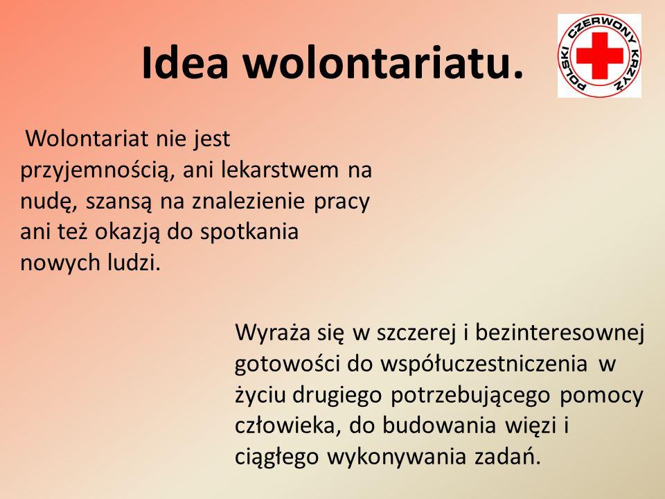 Idea wolontariatu. Wolontariat nie jest przyjemnością, ani lekarstwem na nudę, szansą na znalezienie pracy ani też okazją do spotkania nowych ludzi. W