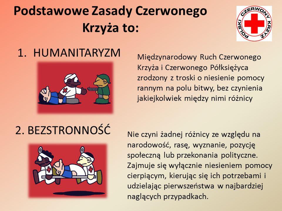 Podstawowe Zasady Czerwonego Krzyża to: 1.HUMANITARYZM Międzynarodowy Ruch Czerwonego Krzyża i Czerwonego Półksiężyca zrodzony z troski o niesienie po