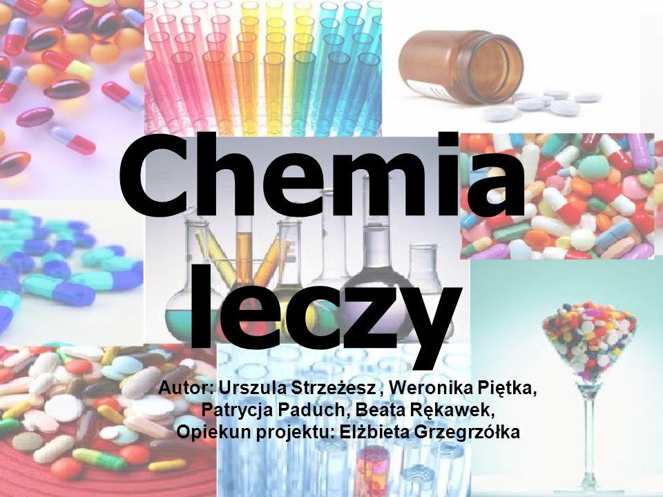 Chemia leczy Autor: Urszula Strzeżesz, Weronika Piętka, Patrycja Paduch, Beata Rękawek, Opiekun projektu: Elżbieta Grzegrzółka