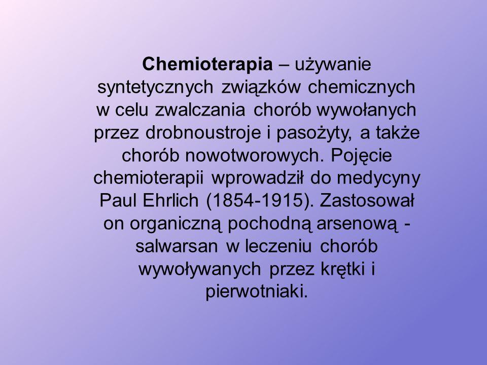 Chemioterapia – używanie syntetycznych związków chemicznych w celu zwalczania chorób wywołanych przez drobnoustroje i pasożyty, a także chorób nowotworowych.