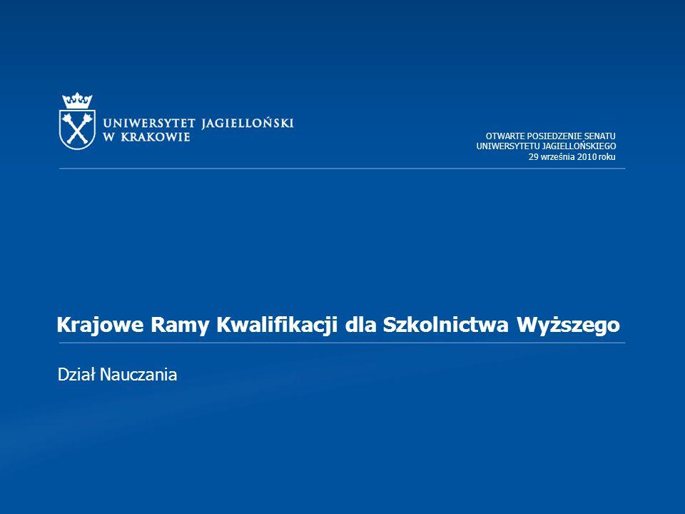 Dział Nauczania Krajowe Ramy Kwalifikacji dla Szkolnictwa Wyższego OTWARTE POSIEDZENIE SENATU UNIWERSYTETU JAGIELLOŃSKIEGO 29 września 2010 roku