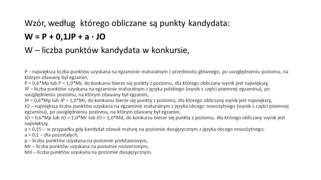 Wzór, według którego obliczane są punkty kandydata: W = P + 0,1JP + a ∙ JO W – liczba punktów kandydata w konkursie, P – największa liczba punktów uzy
