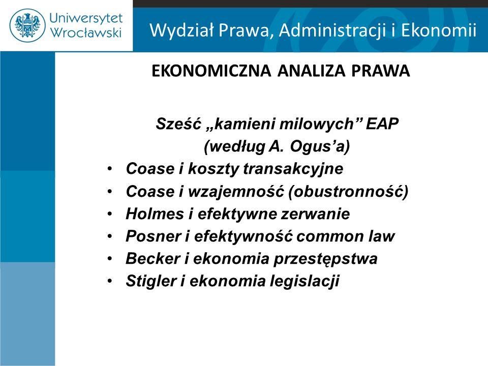 """Wydział Prawa, Administracji i Ekonomii EKONOMICZNA ANALIZA PRAWA Sześć """"kamieni milowych"""" EAP (według A. Ogus'a) Coase i koszty transakcyjne Coase i"""