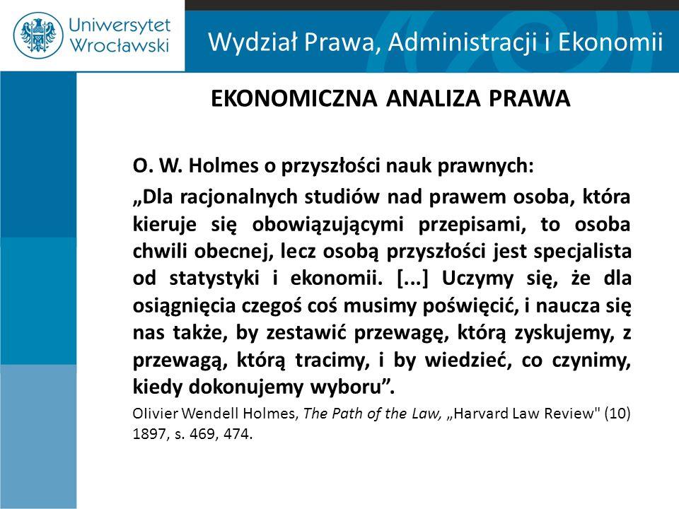 Wydział Prawa, Administracji i Ekonomii EKONOMICZNA ANALIZA PRAWA Przyjmuje się, że nowoczesna ekonomiczna analiza prawa powstała z chwilą opublikowania dwóch artykułów naukowych: H.