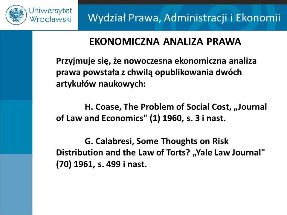 Wydział Prawa, Administracji i Ekonomii EKONOMICZNA ANALIZA PRAWA Przyjmuje się, że nowoczesna ekonomiczna analiza prawa powstała z chwilą opublikowan