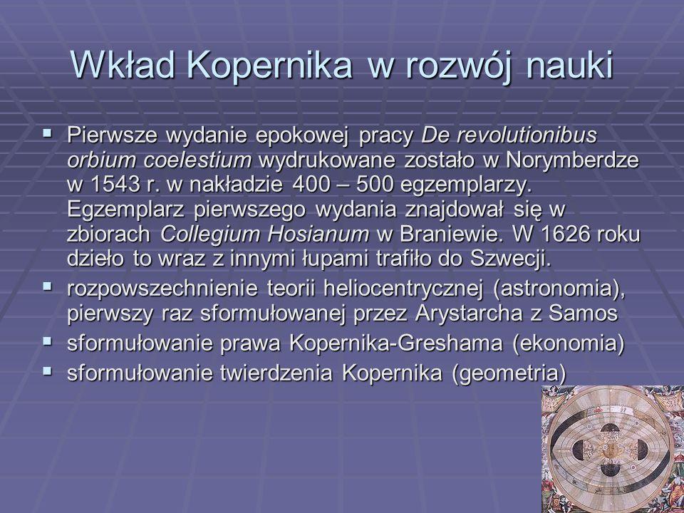 Wkład Kopernika w rozwój nauki  Pierwsze wydanie epokowej pracy De revolutionibus orbium coelestium wydrukowane zostało w Norymberdze w 1543 r. w nak