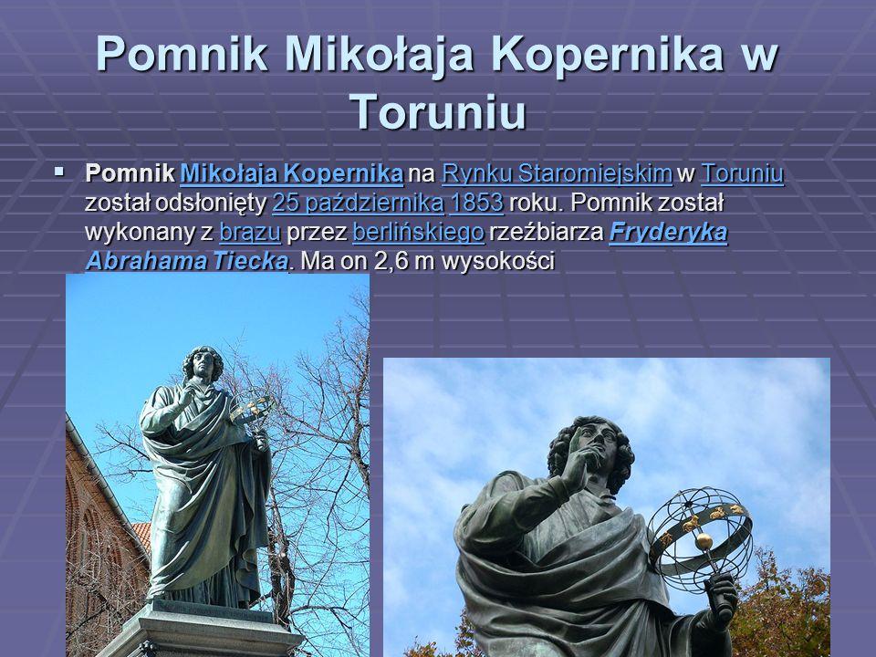 Pomnik Mikołaja Kopernika w Toruniu  Pomnik Mikołaja Kopernika na Rynku Staromiejskim w Toruniu został odsłonięty 25 października 1853 roku. Pomnik z