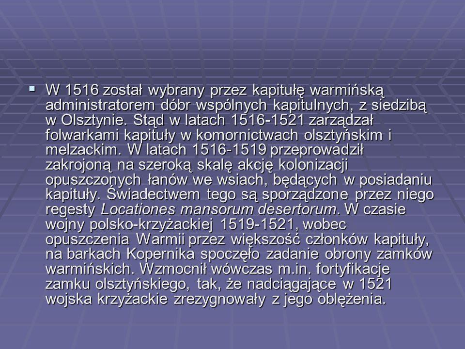  W 1516 został wybrany przez kapitułę warmińską administratorem dóbr wspólnych kapitulnych, z siedzibą w Olsztynie. Stąd w latach 1516-1521 zarządzał