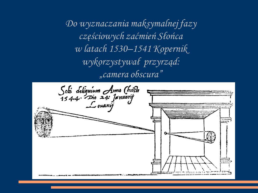 """Do wyznaczania maksymalnej fazy częściowych zaćmień Słońca w latach 1530–1541 Kopernik wykorzystywał przyrząd: """"camera obscura"""