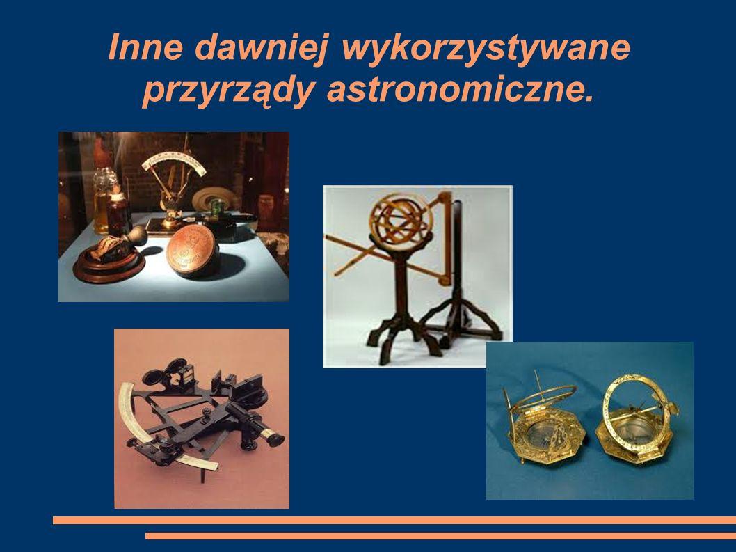 Inne dawniej wykorzystywane przyrządy astronomiczne.