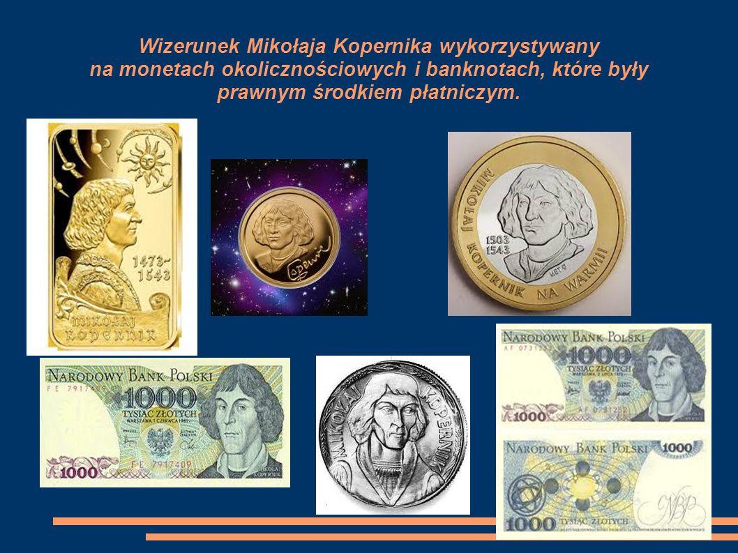 Wizerunek Mikołaja Kopernika wykorzystywany na monetach okolicznościowych i banknotach, które były prawnym środkiem płatniczym.