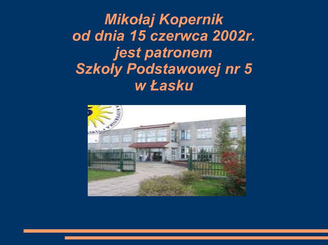 Mikołaj Kopernik od dnia 15 czerwca 2002r. jest patronem Szkoły Podstawowej nr 5 w Łasku