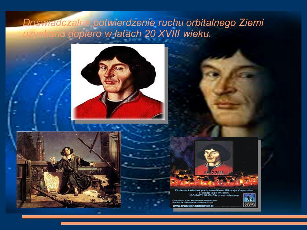 Doświadczalne potwierdzenie ruchu orbitalnego Ziemi uzyskano dopiero w latach 20 XVIII wieku.