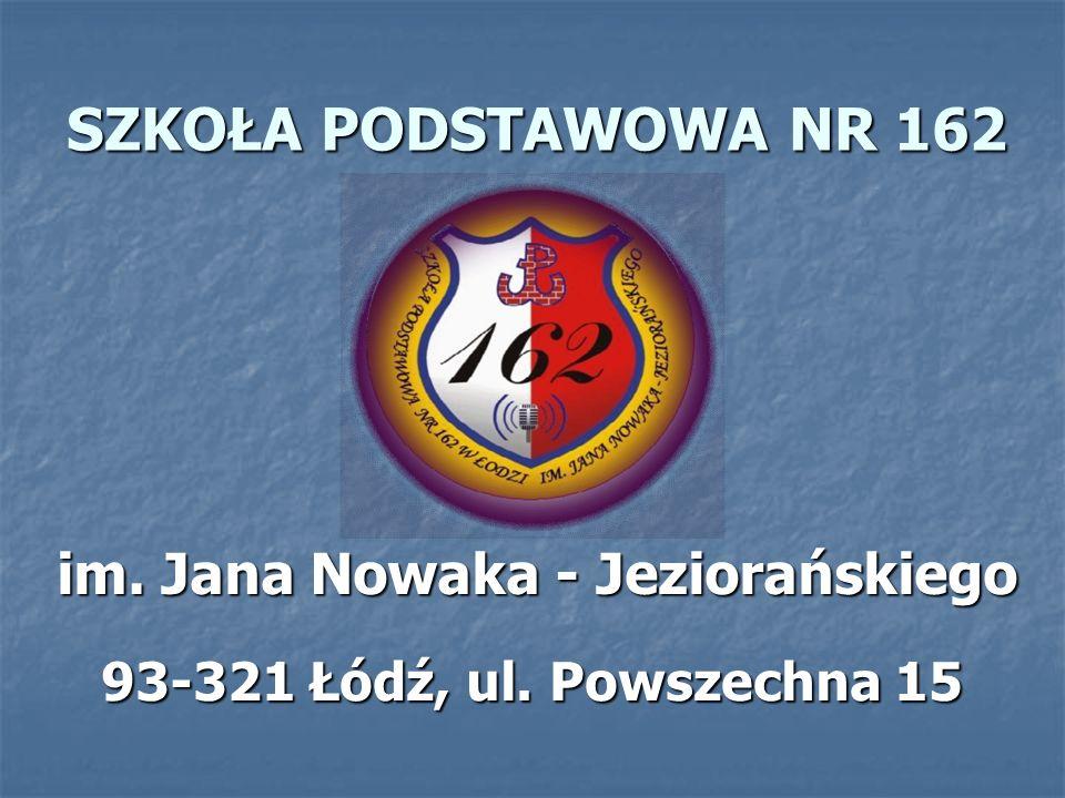 SZKOŁA PODSTAWOWA NR 162 im. Jana Nowaka - Jeziorańskiego 93-321 Łódź, ul. Powszechna 15