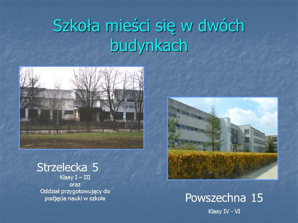 Szkoła mieści się w dwóch budynkach Strzelecka 5 Klasy I – III oraz Oddział przygotowujący do podjęcia nauki w szkole Powszechna 15 Klasy IV - VI