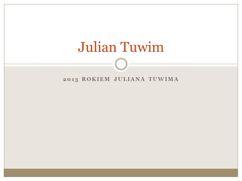 2013 ROKIEM JULIANA TUWIMA Julian Tuwim