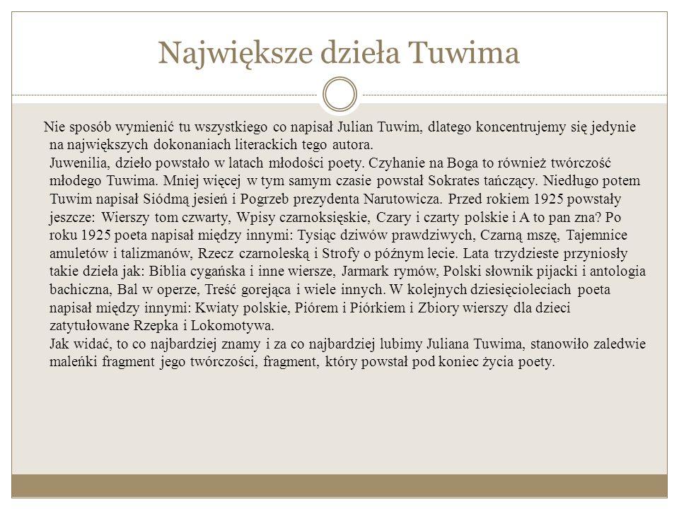 Co tworzył Julian Tuwim? Julian Tuwim zasłynął przede wszystkim jako autor tekstów po dziś wykonywanych przez różnych artystów rewiowych i kabaretowyc