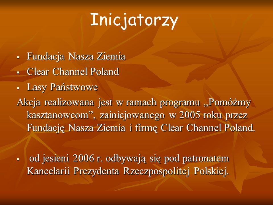 """ Fundacja Nasza Ziemia  Clear Channel Poland  Lasy Państwowe Akcja realizowana jest w ramach programu """"Pomóżmy kasztanowcom , zainicjowanego w 2005 roku przez Fundację Nasza Ziemia i firmę Clear Channel Poland."""