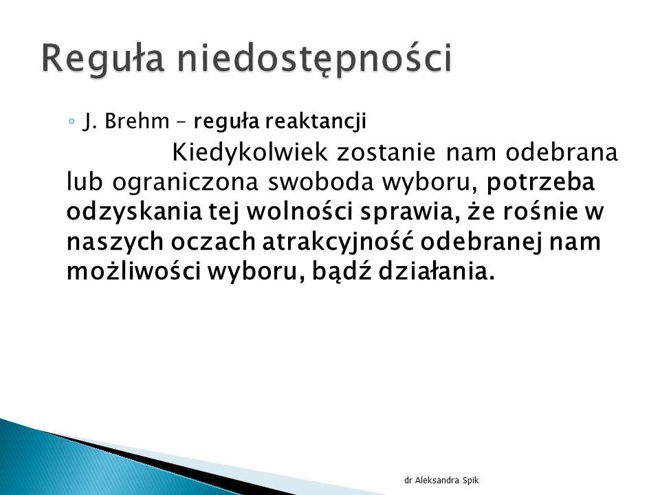 ◦ J. Brehm – reguła reaktancji Kiedykolwiek zostanie nam odebrana lub ograniczona swoboda wyboru, potrzeba odzyskania tej wolności sprawia, że rośnie