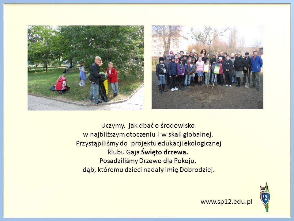 www.sp12.edu.pl Uczymy, jak dbać o środowisko w najbliższym otoczeniu i w skali globalnej. Przystąpiliśmy do projektu edukacji ekologicznej klubu Gaja