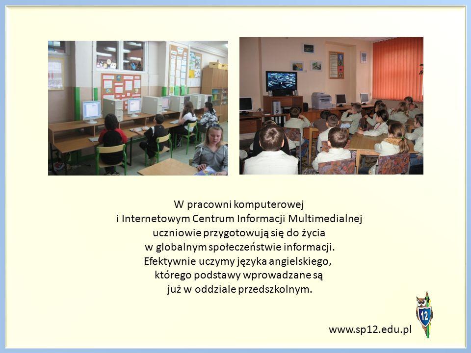 www.sp12.edu.pl W pracowni komputerowej i Internetowym Centrum Informacji Multimedialnej uczniowie przygotowują się do życia w globalnym społeczeństwie informacji.
