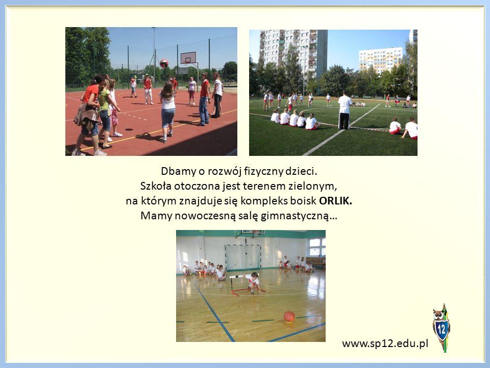 www.sp12.edu.pl Dbamy o rozwój fizyczny dzieci. Szkoła otoczona jest terenem zielonym, na którym znajduje się kompleks boisk ORLIK. Mamy nowoczesną sa