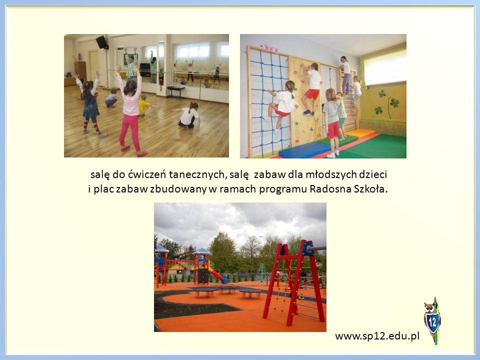 www.sp12.edu.pl salę do ćwiczeń tanecznych, salę zabaw dla młodszych dzieci i plac zabaw zbudowany w ramach programu Radosna Szkoła.