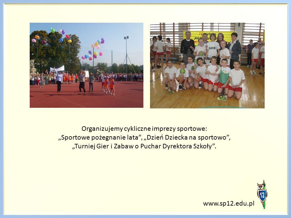 """www.sp12.edu.pl Organizujemy cykliczne imprezy sportowe: """"Sportowe pożegnanie lata"""", """"Dzień Dziecka na sportowo"""", """"Turniej Gier i Zabaw o Puchar Dyrek"""
