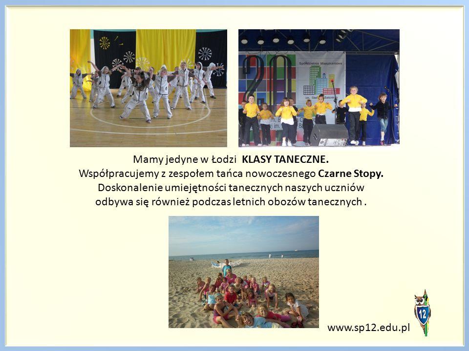 www.sp12.edu.pl Mamy jedyne w Łodzi KLASY TANECZNE. Współpracujemy z zespołem tańca nowoczesnego Czarne Stopy. Doskonalenie umiejętności tanecznych na