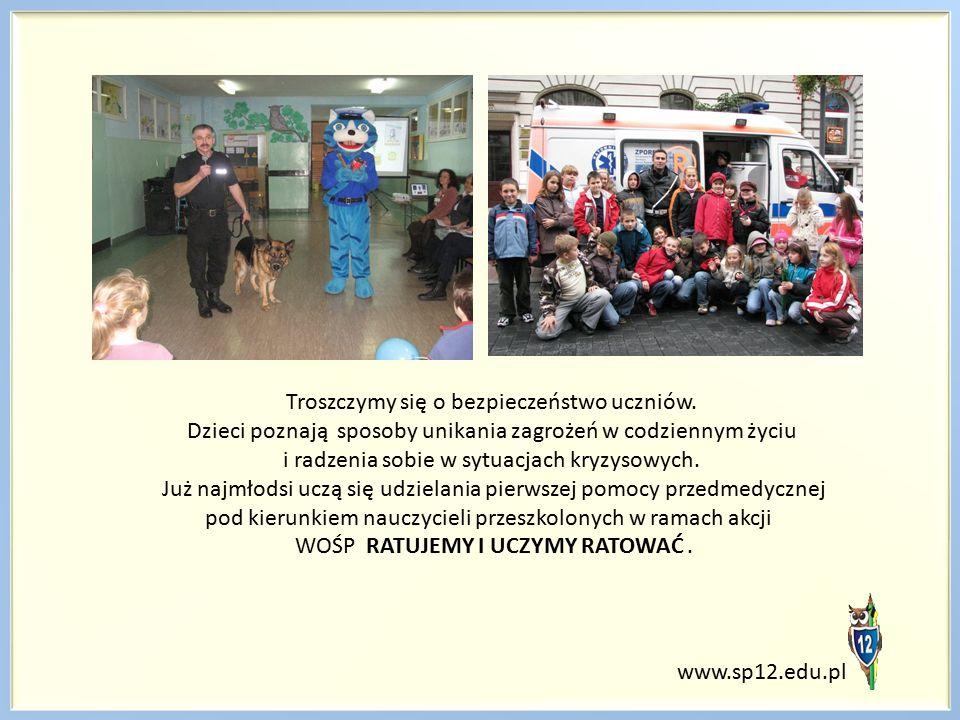 www.sp12.edu.pl Troszczymy się o bezpieczeństwo uczniów. Dzieci poznają sposoby unikania zagrożeń w codziennym życiu i radzenia sobie w sytuacjach kry