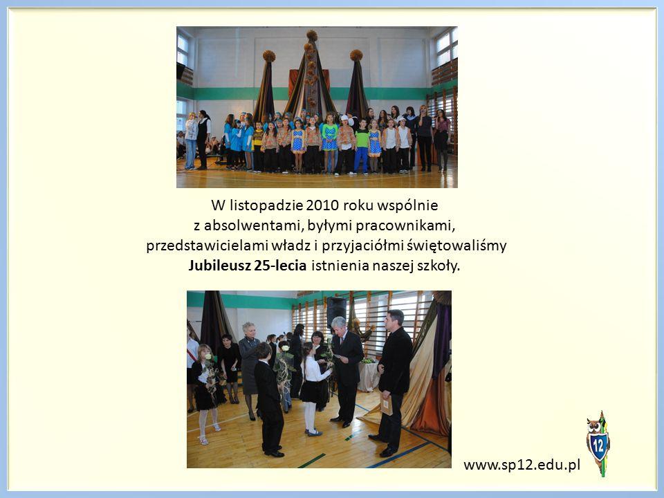 www.sp12.edu.pl W listopadzie 2010 roku wspólnie z absolwentami, byłymi pracownikami, przedstawicielami władz i przyjaciółmi świętowaliśmy Jubileusz 25-lecia istnienia naszej szkoły.