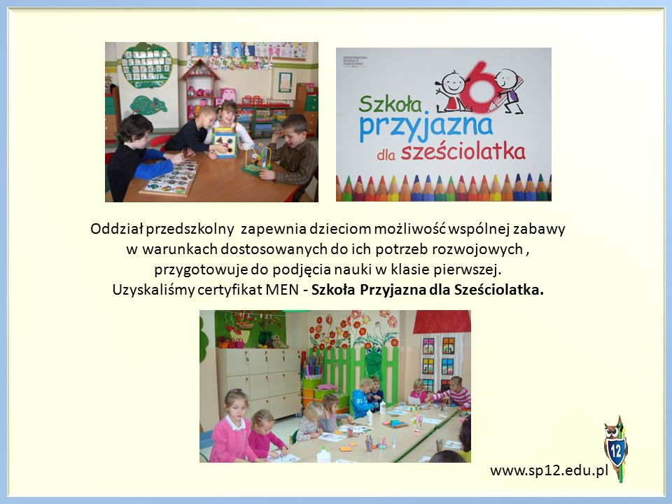 Oddział przedszkolny zapewnia dzieciom możliwość wspólnej zabawy w warunkach dostosowanych do ich potrzeb rozwojowych, przygotowuje do podjęcia nauki w klasie pierwszej.