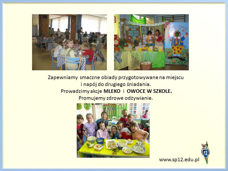 www.sp12.edu.pl Zapewniamy smaczne obiady przygotowywane na miejscu i napój do drugiego śniadania. Prowadzimy akcje MLEKO i OWOCE W SZKOLE. Promujemy
